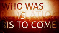 Who Was, Is, and Is to Come
